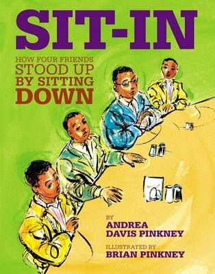Sit-in How Four Friends Stood Up by Sitting Down by Andrea Davis Pinkney, Brian Pinkney
