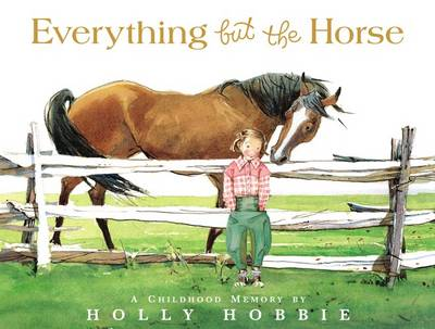 Everything But the Horse by Holly Hobbie