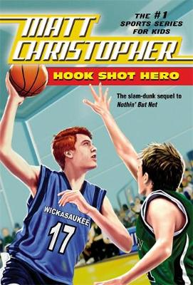 Hook Shot Hero A Nothin' But Net Sequel by Matt Christopher