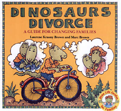 Dinosaurs Divorce A Guide for Changing Families by Laurene Krasny Brown, Marc Brown
