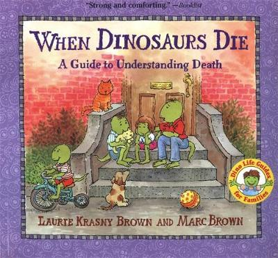 When Dinosaurs Die A Guide to Understanding Death by Laurene Krasny Brown