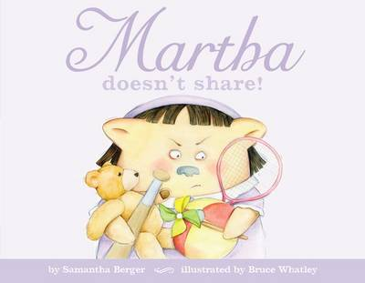 Martha Doesn't Share by Samantha Berger, Bruce Whatley