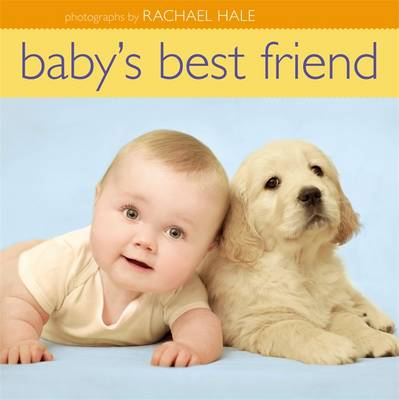 Baby's Best Friend by Rachael Hale