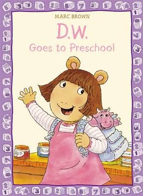 D. W. Goes to Preschool by Marc Brown