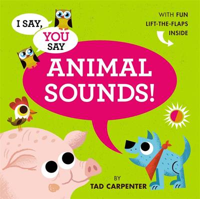 I Say, You Say Animal Sounds! by Tad Carpenter