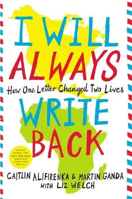 I Will Always Write Back How One Letter Changed Two Lives by Caitlin Alifirenka, Martin Ganda