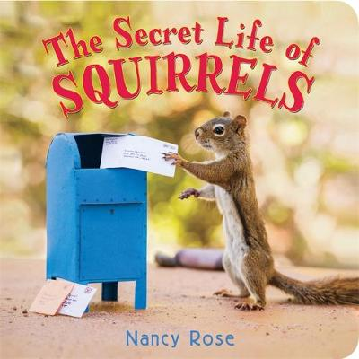 The Secret Life of Squirrels by Nancy Rose
