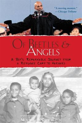 Of Beetles and Angels A Boy's Remarkable Journey from a Refugee Camp to Harvard by Mawi Asgedom