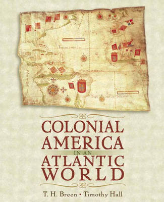 Colonial America in an Atlantic World a Story of Creative Interaction by T. H. Breen, Timothy D. Hall