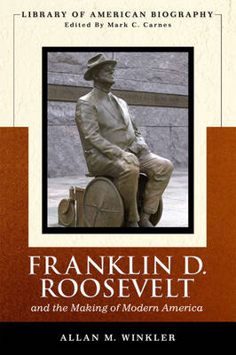 Franklin Delano Roosevelt and the Making of Modern America by Allan M. Winkler