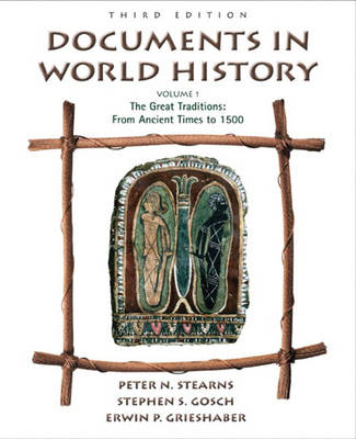 Documents in World History From Ancient Times to 1500 by Peter N. Stearns, Stephen S. Gosch, Erwin P. Grieshaber