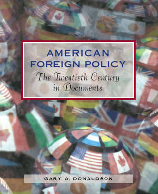 American Foreign Policy The Twentieth Century in Documents by Gary A. Donaldson