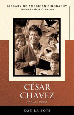 Cesar Chavez and La Causa by Daniel LaBotz