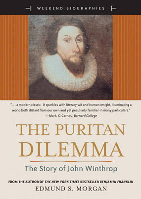 The Puritan Dilemma The Story of John Winthrop (for Sourcebooks, Inc.) by Edmund Morgan