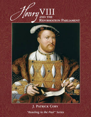 Henry VIII and the Reformation Parliament Reacting to the Past by J. Patrick Coby, Mark C. Carnes