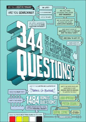 344 Questions The Creative Person's Do-It-Yourself Guide to Insight, Survival, and Artistic Fulfillment by Stefan G. Bucher