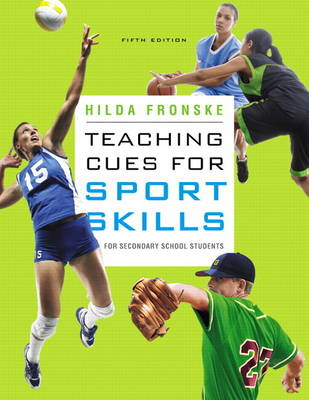 Teaching Cues for Sport Skills for Secondary School Students by Hilda A., ED.D. Fronske