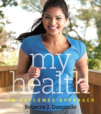 My Health An Outcomes Approach Plus MyHealthLab with Etext -- Access Card Package by Rebecca J. Donatelle