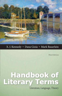 Handbook of Literary Terms Literature, Language, Theory by X. J. Kennedy, Dana Gioia, Mark Bauerlein