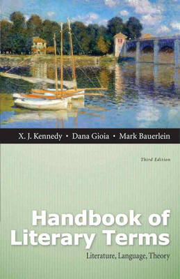 Handbook of Literary Terms Literature, Language, Theory with New MyLiteratureLab -- Access Card Package by X. J. Kennedy, Dana Gioia, Mark Bauerlein