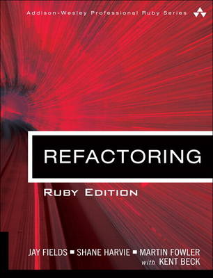 Refactoring Ruby Edition by Jay Fields, Shane Harvie, Martin Fowler, Kent Beck
