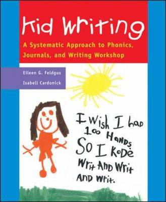 Classroom and Professional Development Resources, Kid Writing: A Systematic Approach to Phonics, Journals, and Writing Workshop by Isabell Cardonick, Eileen G. Feldgus