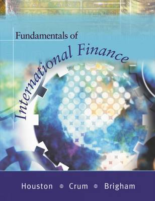 Fundamentals of International Finance by Eugene F. Brigham, Roy L. (University of Florida) Crum, Joel F. Houston