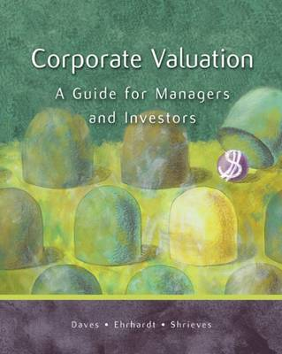 Corporate Valuation A Guide for Managers and Investors by Phillip R. Daves, Michael C. Ehrhardt, Ron Shrieves