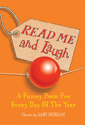 Read Me and Laugh A Funny Poem for Every Day of the Year Chosen by by Gaby Morgan