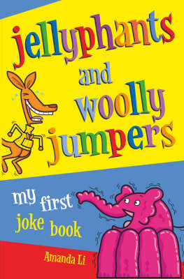 Jellyphants and Woolly Jumpers My First Joke Book by Amanda Li