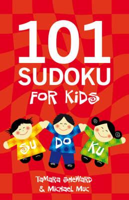 101 Sudoku for Kids by Tamara Sheward, Michael Muc