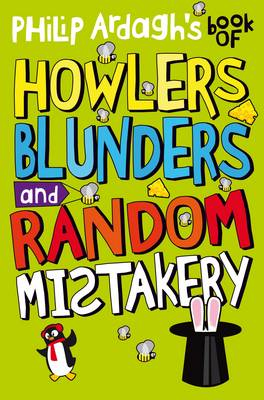 Philip Ardagh's Book of Howlers, Blunders and Random Mistakery by Philip Ardagh