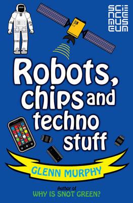 Robots, Chips and Techno Stuff by Glenn Murphy