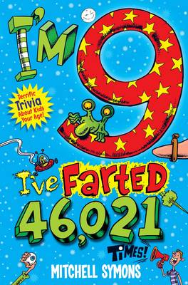 I'm 9 and I've Farted 46,021 Times! Terrific Trivia About Kids Your Age by Mitchell Symons