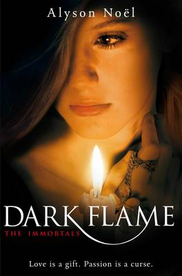 The Immortals: Dark Flame by Alyson Noel