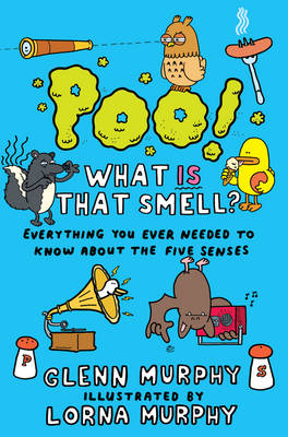 Poo! What is That Smell? Everything You Need to Know About the Five Senses by Glenn Murphy, Lorna Murphy