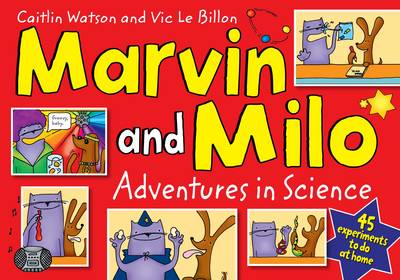 Marvin and Milo Adventures in Science - 45 Experiments to Do at Home! by Caitlin Watson