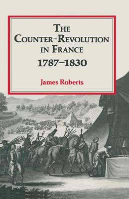 The Counter-Revolution in France 1787-1830 by James Roberts