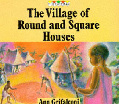 The Village of Round and Square Houses by Ann Grifalconi
