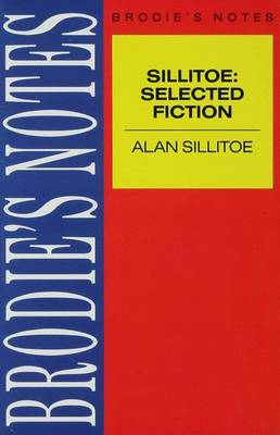 Sillitoe: Selected Fiction Saturday Night and Sunday Morning , The Loneliness of the Long Distance Runner and A Sillitoe Selection by Andrew Copping