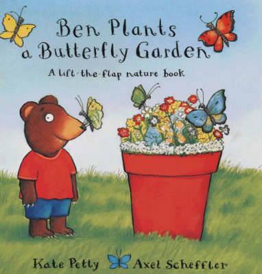 Ben Plants a Butterfly Garden by Kate Petty