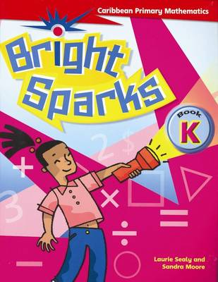 Bright Sparks: Caribbean Primary Mathematics Book K (Ages 4-5) by Laurie Sealy, Sandra Moore