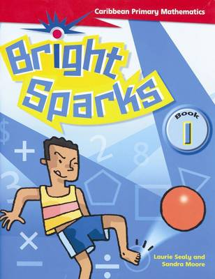 Bright Sparks: Caribbean Primary Mathematics Student's Book 1 (Ages 5-6) by Laurie Sealy, Sandra Moore