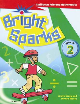 Bright Sparks: Caribbean Primary Mathematics Student's Book 2 (Ages 6-7) by Laurie Sealy, Sandra Moore