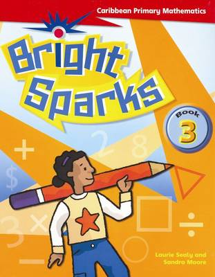 Bright Sparks: Caribbean Primary Mathematics Student's Book 3 (Ages 7-8) by Laurie Sealy, Sandra Moore