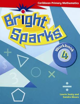 Bright Sparks: Caribbean Primary Mathematics Workbook 4 (Ages 8-9) by Sandra Moore, Laurie Sealy
