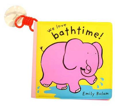 Bath Buddies: We Love Bath Time by Emily Bolam
