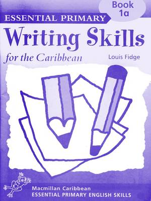 Primary Writing Skills for the Caribbean Workbook 1a by Louis Fidge