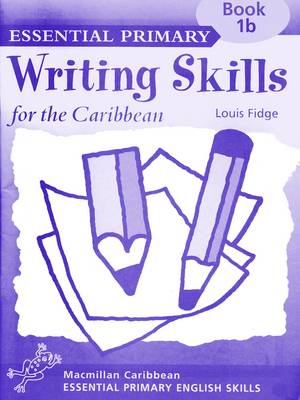 Primary Writing Skills for the Caribbean Workbook 1b by Louis Fidge