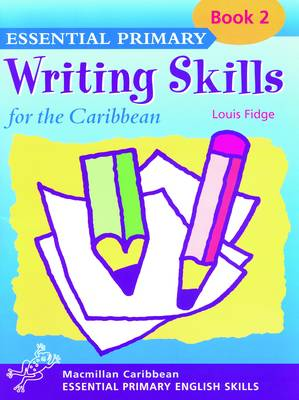 Primary Writing Skills for the Caribbean Pupil's Book 2 by Louis Fidge